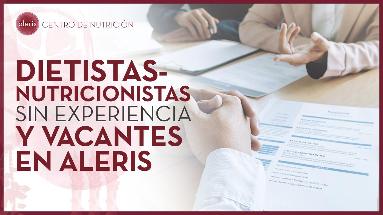 Dietistas-Nutricionistas sin experiencia y vacantes Aleris
